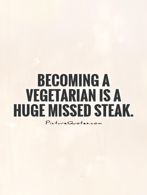 becoming-a-vegetarian-is-a-huge-missed-steak-quote-1